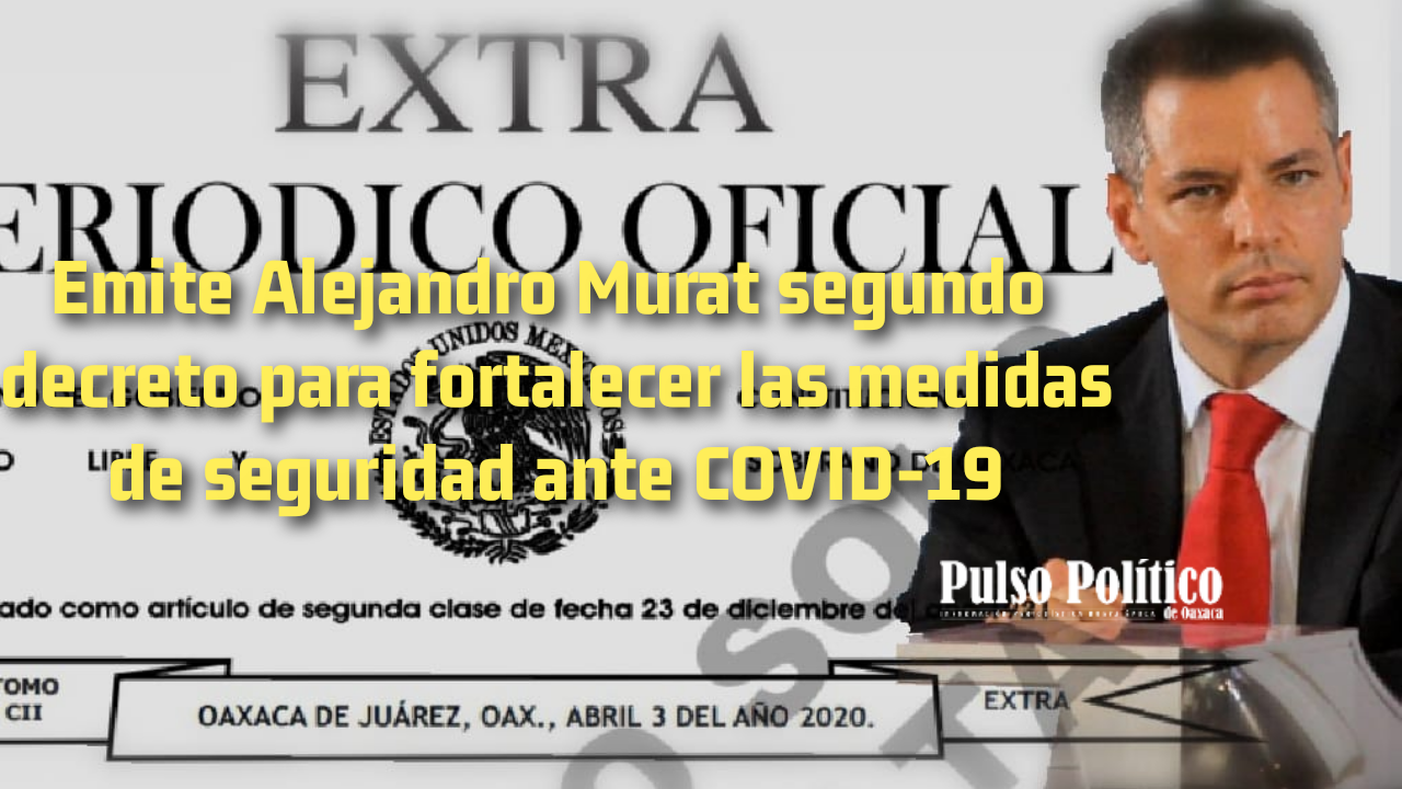 Photo of Emite Alejandro Murat segundo decreto para fortalecerlas medidas de seguridad ante COVID-19